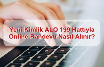 Yeni Kimlik ALO 199 Hattıyla Online Randevu Nasıl Alınır?