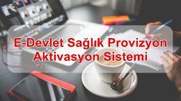 E-Devlet Sağlık Provizyon Aktivasyon Sistemi