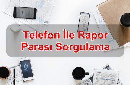 Telefon İle Rapor Parası Sorgulama