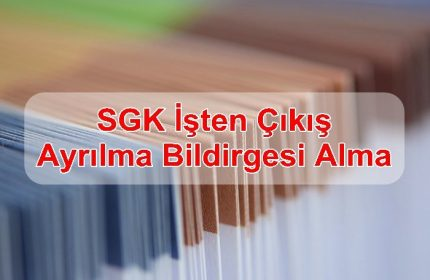 SGK İşten Çıkış (Ayrılma) Bildirgesi Alma