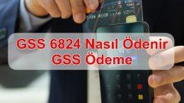GSS 6824 Nasıl Ödenir, GSS Ödeme