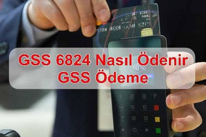 Photo of GSS 6824 Nasıl Ödenir, GSS Ödeme