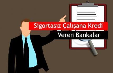 2020 Sigortasız Çalışana Kredi Veren Bankalar, Nasıl Alınır?